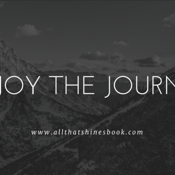 enjoy the journey. www.allthatshinesbook.com