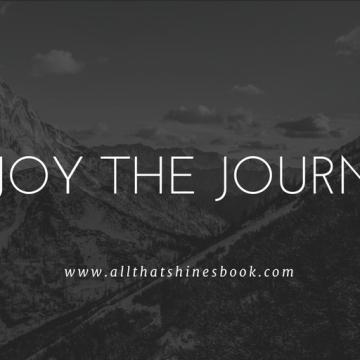 enjoy the journey. www.allthatshinesbook.com